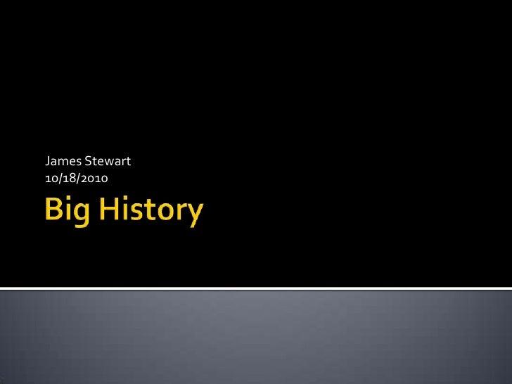 Big History<br />James Stewart<br />10/18/2010<br />