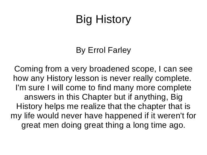Big History By Errol Farley Coming from a very broadened scope, I can see how any History lesson is never really complete....