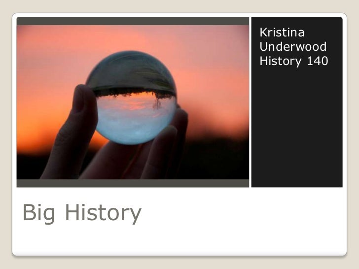 Big History<br />Kristina Underwood<br />History 140<br />