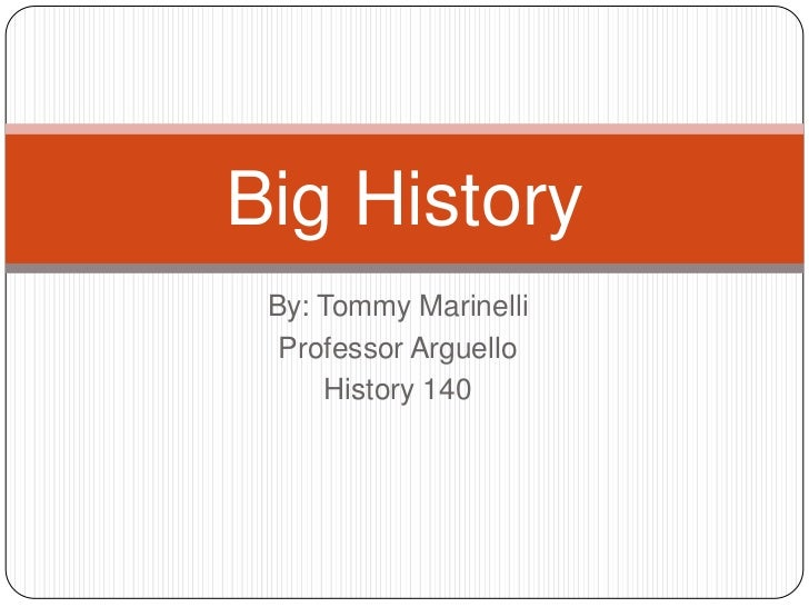 By: Tommy Marinelli<br />Professor Arguello<br />History 140<br />Big History<br />