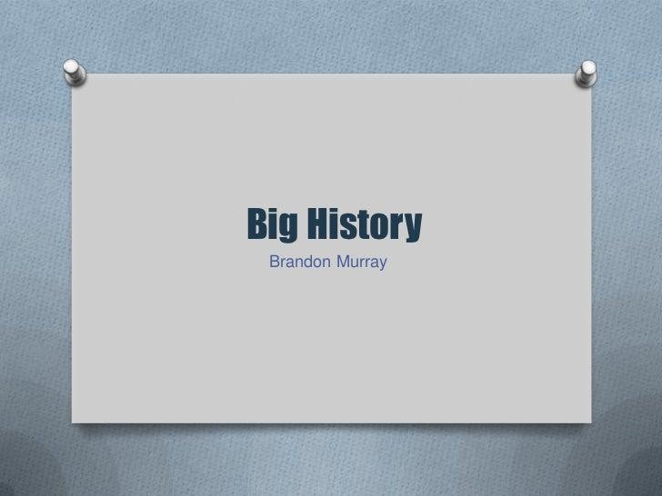 Big History<br />Brandon Murray<br />