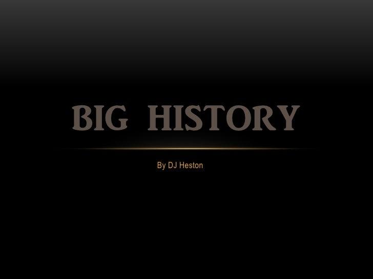 BIG HISTORY    By DJ Heston