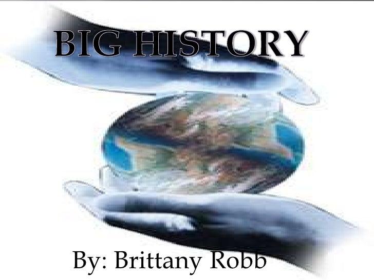 BIG HISTORY<br />By: Brittany Robb<br />
