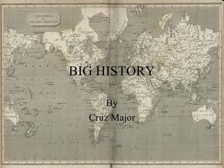 BIG HISTORY By Cruz Major