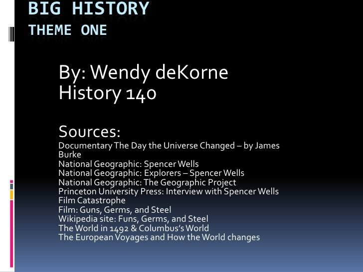 Big HistoryTheme One<br />By: Wendy deKorne<br />History 140<br />Sources:<br />Documentary The Day the Universe Changed –...