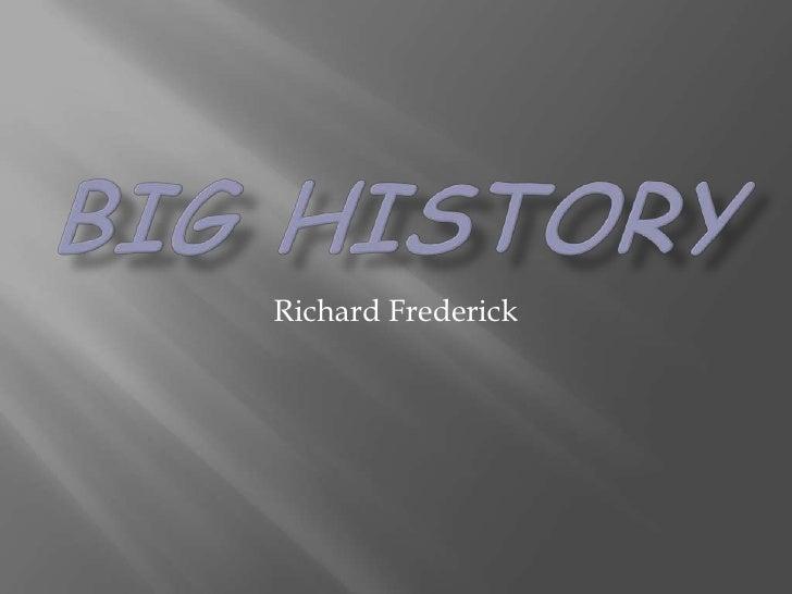 Big History<br />Richard Frederick<br />