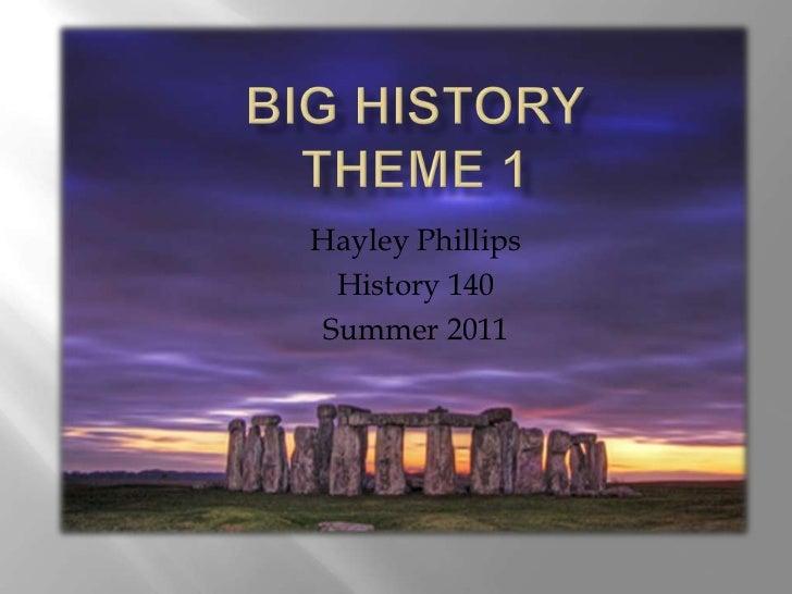 Big HistoryTheme 1<br />Hayley Phillips<br />History 140<br />Summer 2011<br />
