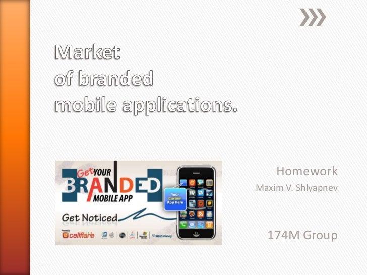 Market of branded mobile applications.<br />Homework<br />Maxim V. Shlyapnev<br />174M Group<br />