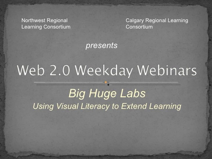 Big Huge Labs Using Visual Literacy to Extend Learning Northwest Regional Learning Consortium  Calgary Regional Learning C...
