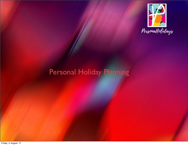 Person Holid ys P Personal Holiday Planning PersonaHolidays Friday, 4 August, 17