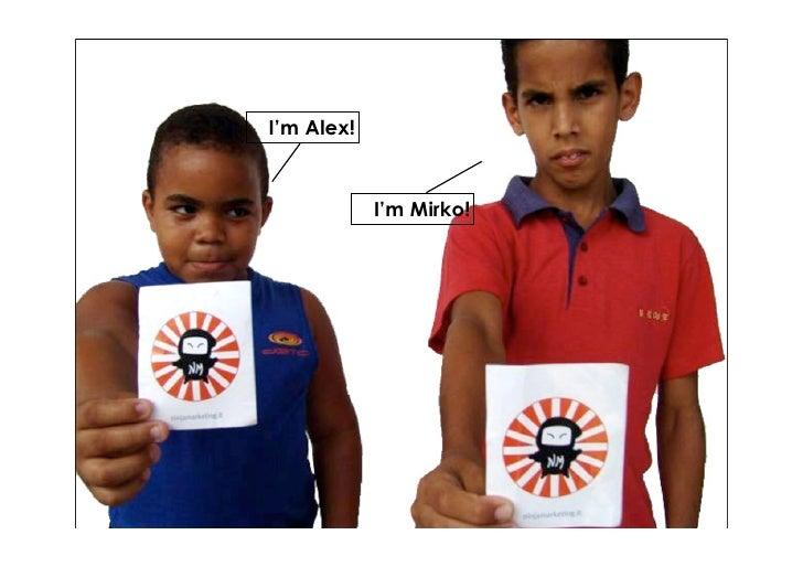 I'm Alex!               I'm Mirko!