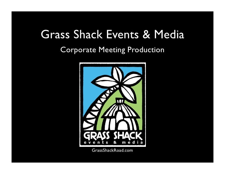 Grass Shack Events & Media    Corporate Meeting Production                GrassShackRoad.com