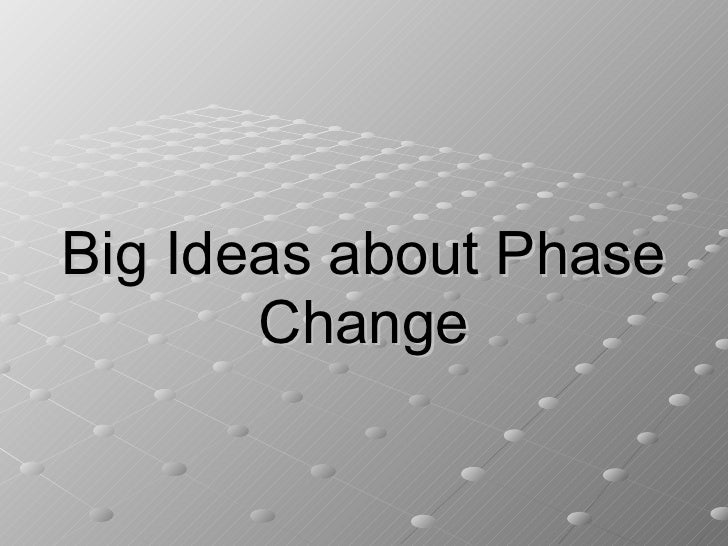 Big Ideas about Phase Change