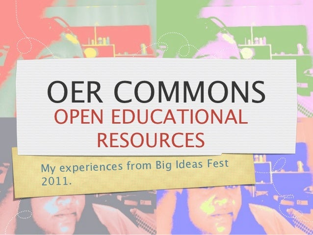 OER COMMONS  OPEN EDUCATIONAL     RESOURCESM y ex p eriences from Big Ideas Fest2011.