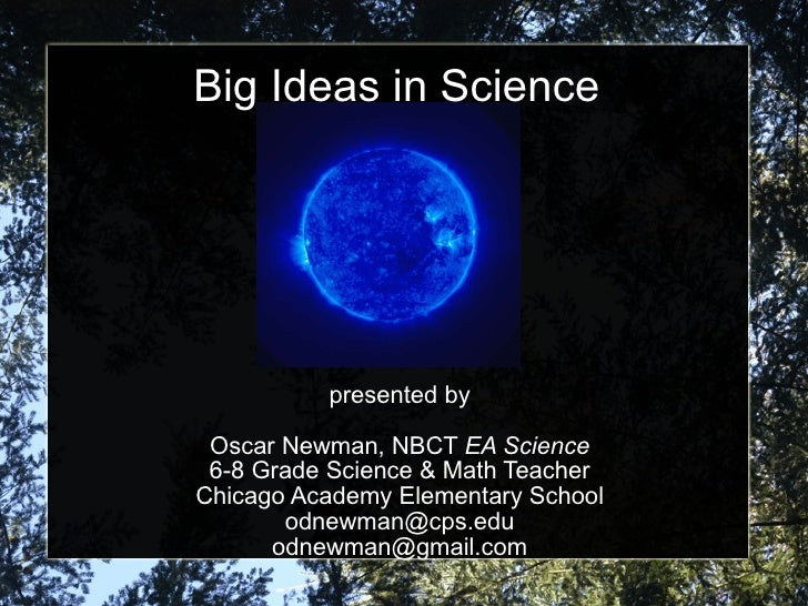 Big Ideas in Science presented by Oscar Newman, NBCT  EA Science 6-8 Grade Science & Math Teacher Chicago Academy Elementa...