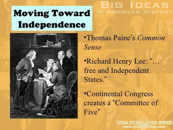 "Moving Toward Independence           •Thomas Paine's Common           Sense           •Richard Henry Lee: ""…           fre..."