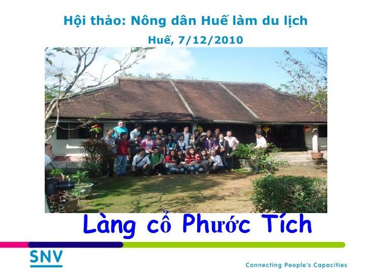 Hội thảo: Nông dân Huế làm du lịch Huế, 7/12/2010 <ul><li>Làng cổ Phước Tích </li></ul>