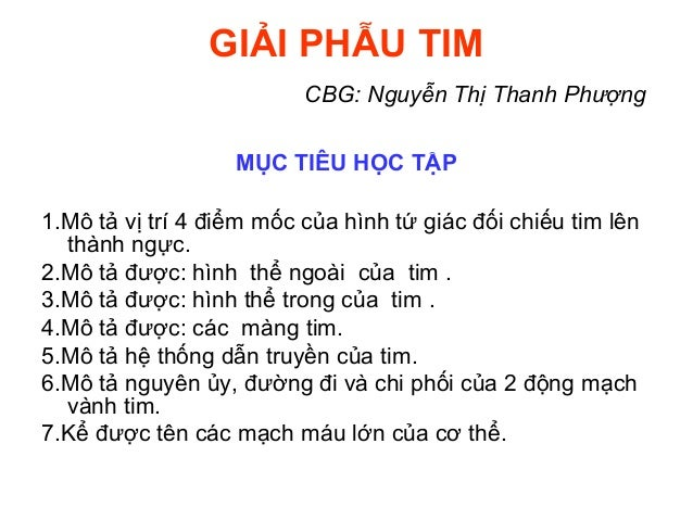 GIẢI PHẪU TIM CBG: Nguyễn Thị Thanh Phượng MỤC TIÊU HỌC TẬP 1.Mô tả vị trí 4 điểm mốc của hình tứ giác đối chiếu tim lên t...