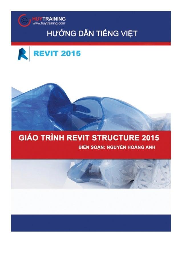 Bài giảng Revit Structure 2015 www.facebook.com/hoanganhtraining Company: www.huytraining.com CHƯƠNG I: TỔNG QUAN VỀ REVIT...