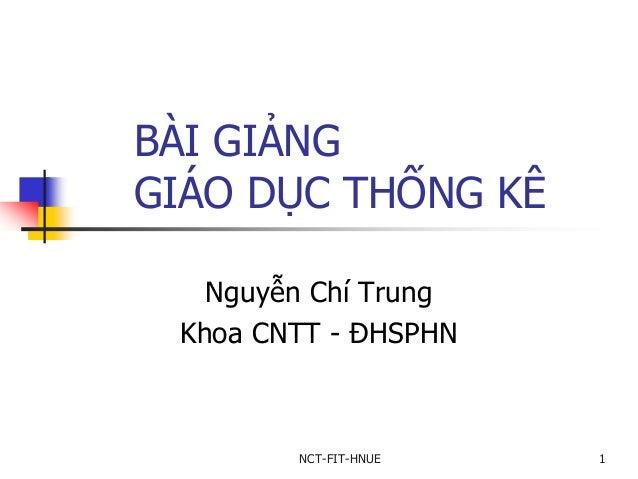 NCT-FIT-HNUE 1 BÀI GIẢNG GIÁO DỤC THỐNG KÊ Nguyễn Chí Trung Khoa CNTT - ĐHSPHN