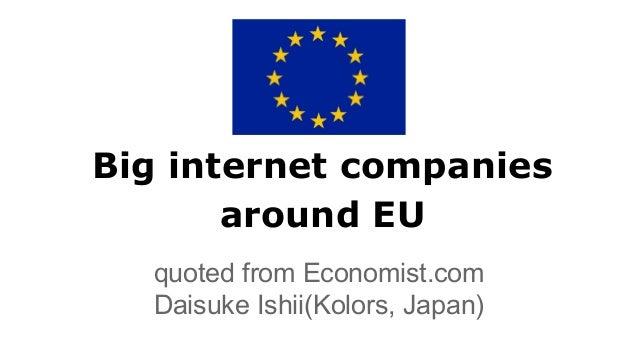 Big internet companies around EU quoted from Economist.com Daisuke Ishii(Kolors, Japan)