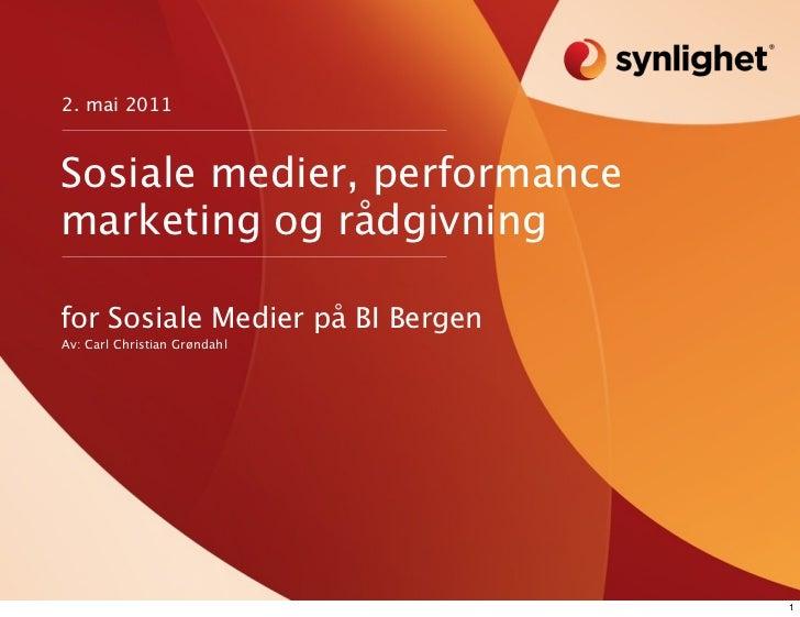 2. mai 2011Sosiale medier, performancemarketing og rådgivningfor Sosiale Medier på BI BergenAv: Carl Christian Grøndahl   ...