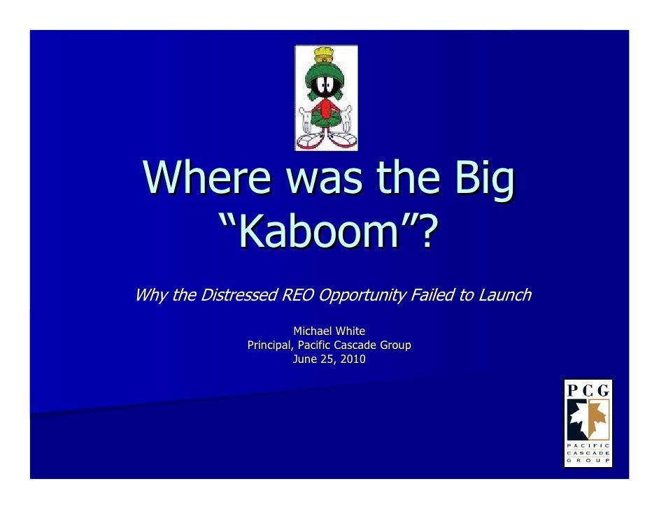 "Where was the Big    ""Kaboom""? Why the Distressed REO Opportunity Failed to Launch                         Michael White  ..."
