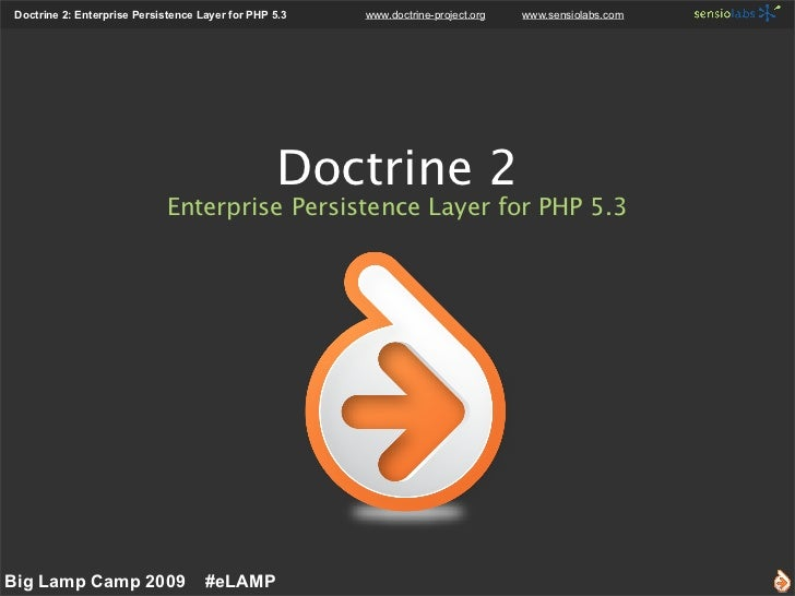 Doctrine 2: Enterprise Persistence Layer for PHP 5.3   www.doctrine-project.org   www.sensiolabs.com                      ...