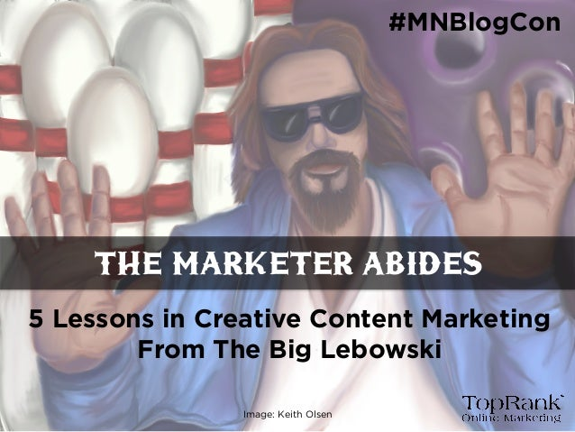 #MNBlogCon - The Marketer Abides: 5 Lessons in Creative Content Marketing From The Big Lebowski