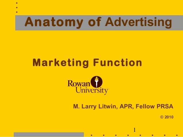 Anatomy of   Advertising <ul><li>Marketing Function </li></ul><ul><li>M. Larry Litwin, APR, Fellow PRSA </li></ul><ul><li>...