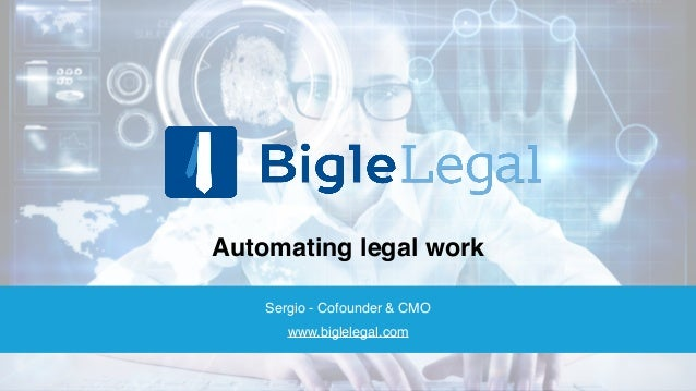 Automating legal work Sergio - Cofounder & CMO www.biglelegal.com