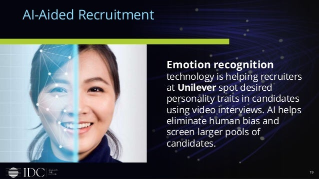 19 AI-Aided Recruitment Emotion recognition technology is helping recruiters at Unilever spot desired personality traits i...