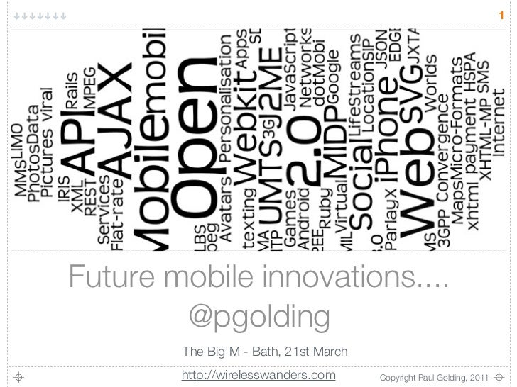 1Future mobile innovations....        @pgolding        The Big M - Bath, 21st March        http://wirelesswanders.com     ...
