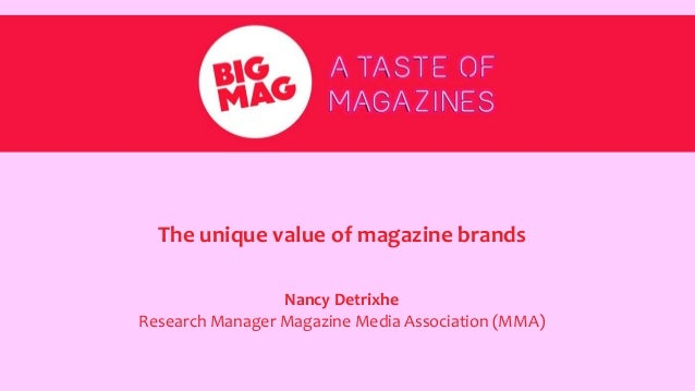The unique value of magazine brands Nancy Detrixhe Research Manager Magazine Media Association (MMA)