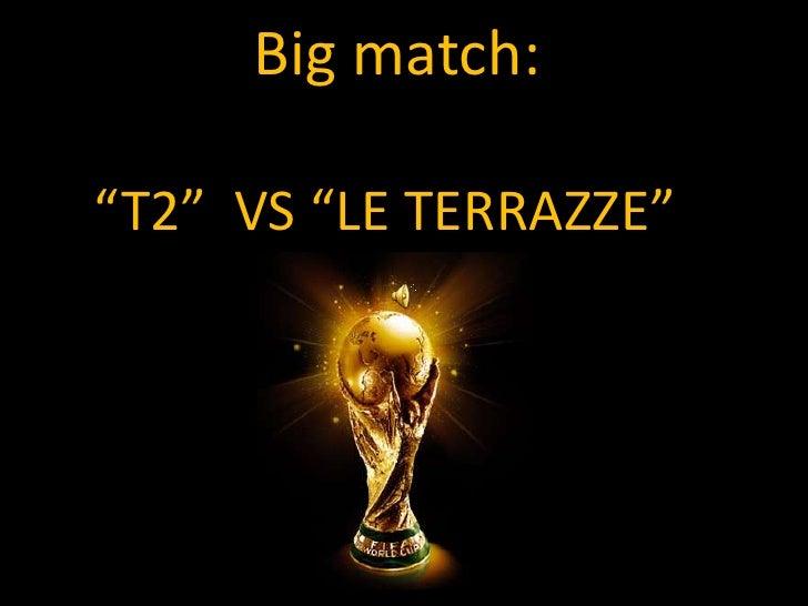 "Big match:""T2""  VS ""LE TERRAZZE""""<br />"