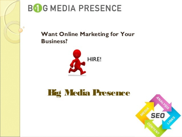 Want Online Marketing for Your Business? HIRE! Big Media Presence