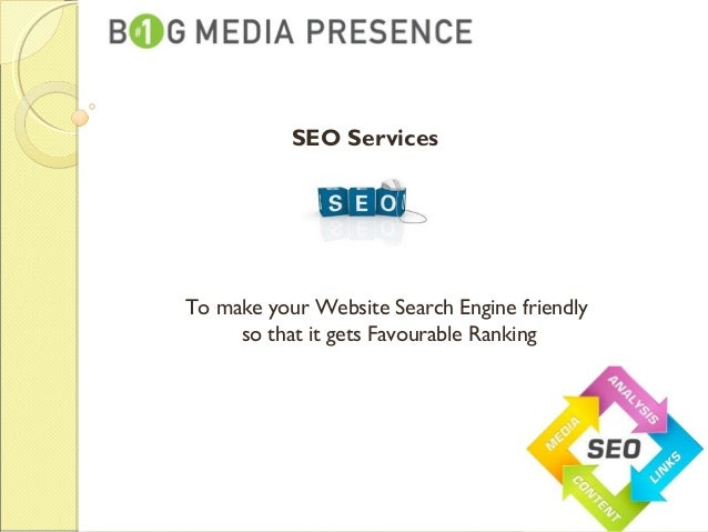 SEO Services To make your Website Search Engine friendly so that it gets Favourable Ranking