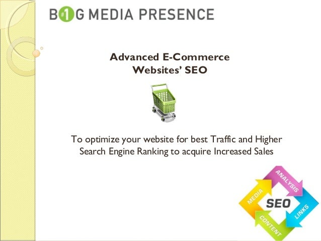 To optimize your website for best Traffic and Higher Search Engine Ranking to acquire Increased Sales Advanced E-Commerce ...