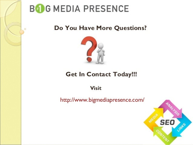 Do You Have More Questions? Get In Contact Today!!! Visit http://www.bigmediapresence.com/