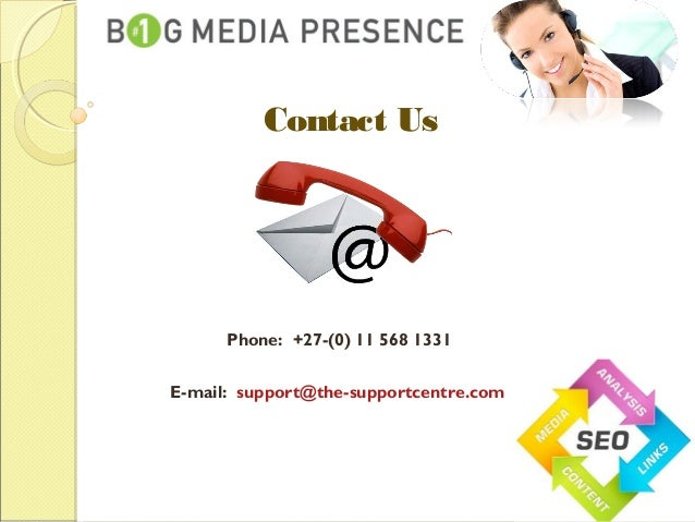 Contact Us Phone: +27-(0) 11 568 1331 E-mail: support@the-supportcentre.com