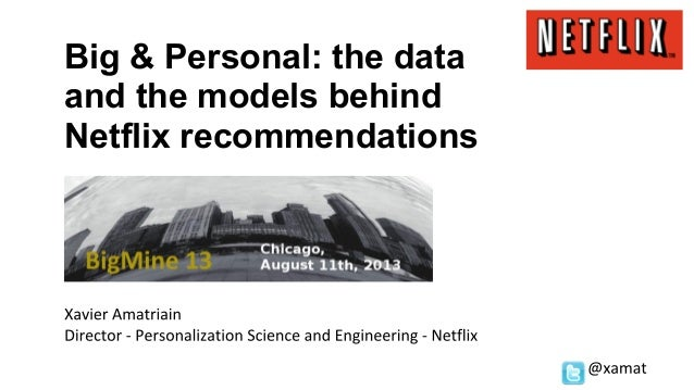 Big & Personal: the data and the models behind Netflix recommendations