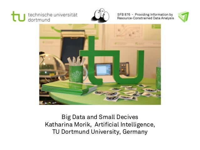 Big Data and Small Decives  Katharina Morik, Artificial Intelligence,  TU Dortmund University, Germany
