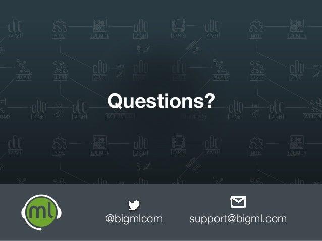 Questions? @bigmlcom support@bigml.com