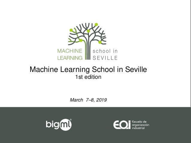 Machine Learning School in Seville 1st edition March 7–8, 2019