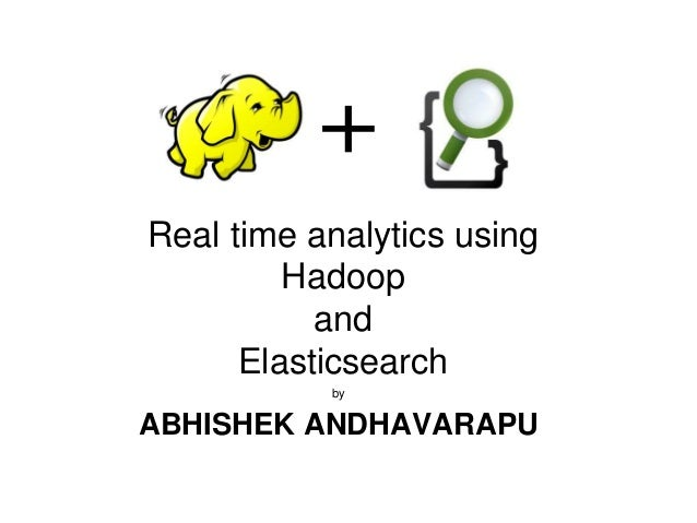 Real time analytics using  Hadoop  and  Elasticsearch  by  ABHISHEK ANDHAVARAPU