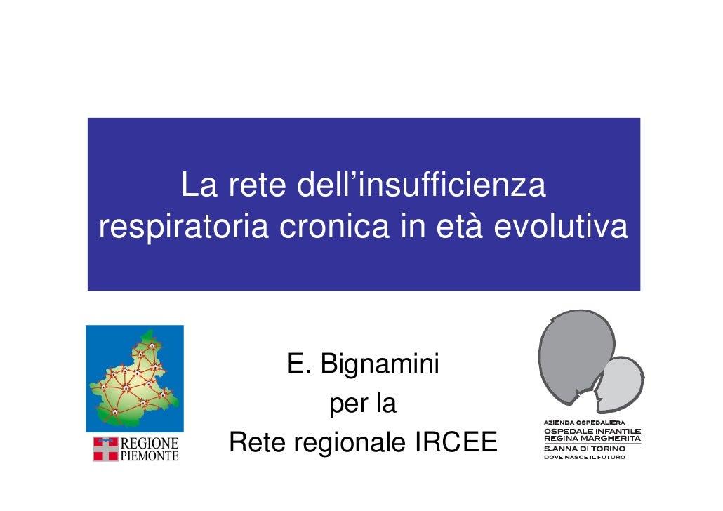 La rete dell'insufficienza respiratoria cronica in età evolutiva                E. Bignamini                  per la      ...
