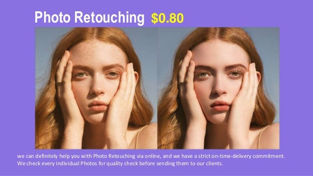 Photo Retouching we can definitely help you with Photo Retouching via online, and we have a strict on-time-delivery commit...