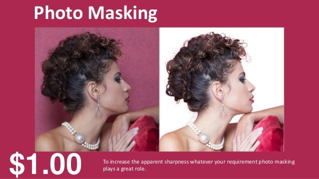 Photo Masking To increase the apparent sharpness whatever your requirement photo masking plays a great role. $1.00