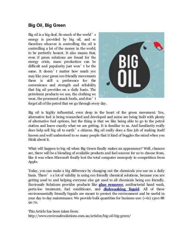 Big Oil, Big Green Big oil is a big deal. So much of the world's energy is provided by big oil, and so therefore whoever i...
