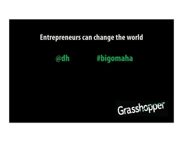 Entrepreneurs can change the world       @dh          #bigomaha